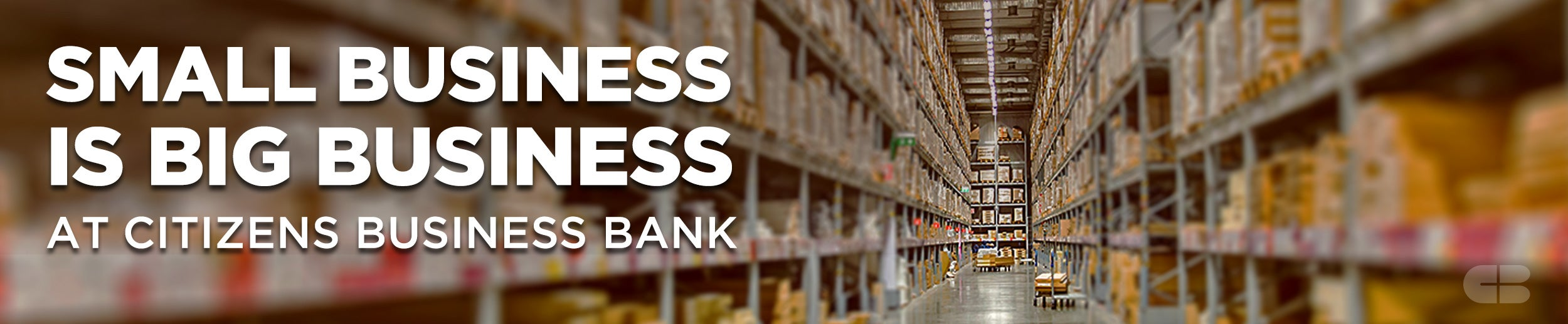 small business is big business at Citizens Business Bank